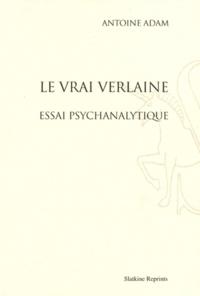Antoine Adam - Le vrai Verlaine - Essai psychanalytique.