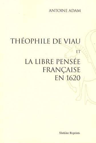 Antoine Adam - Théophile de Viau et la libre pensée française en 1620.