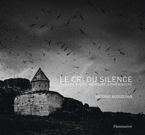 Antoine Agoudjian - Le cri du silence - Traces d'une mémoire arménienne.