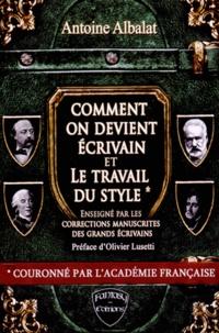 Antoine Albalat - Comment on devient écrivain suivi de Le travail du style enseigné par les corrections manuscrites des grands écrivains.