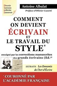 Antoine Albalat - Comment on devient écrivain - Suivi de Le travail du style enseigné par les corrections manuscrites des grands écrivains.