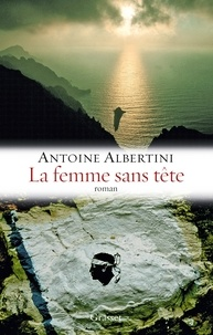 Antoine Albertini - La femme sans tête - Roman - Collection.