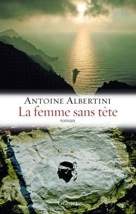 Antoine Albertini - La femme sans tête - Enquête sur une affaire classée.