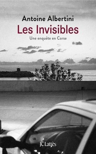 Antoine Albertini - Les invisibles - Une enquête en Corse.