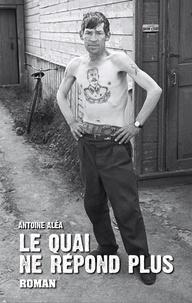 Antoine Alea - Le quai ne répond plus.