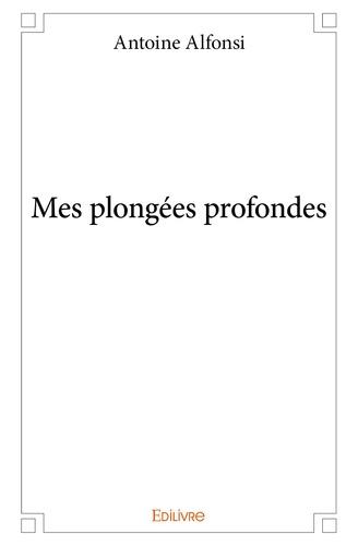 Antoine Alfonsi - Mes plongées profondes.