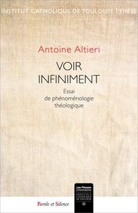 Antoine Altieri - Voir infiniment - Essai de phénoménologie théologique.