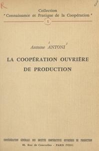 Antoine Antoni - La coopération ouvrière de production.