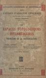 Antoine Appert et Ky Fan - Espaces topologiques intermédiaires : problème de la distanciation.