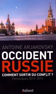 Antoine Arjakovsky - Occident-Russie : comment sortir du conflit ? - Chroniques (2014-2016).