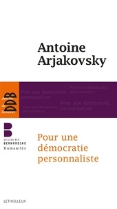 Antoine Arjakovsky - Pour une démocratie personnaliste.