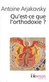 Antoine Arjakovsky - Qu'est-ce que l'orthodoxie ?.