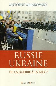 Antoine Arjakovsky - Russie/Ukraine : de la guerre à la paix ?.