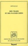 Antoine Arnauld - Des vraies et des fausses idées.