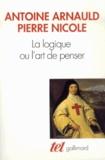 Antoine Arnauld et Pierre Nicole - La logique ou L'art de penser.