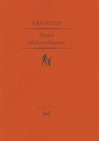 Antoine Arnauld - Textes philosophiques.