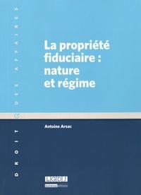 Antoine Arsac - La propriété fiduciaire : nature et régime.
