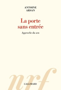 Antoine Arsan - La porte sans entrée - Approche du zen.