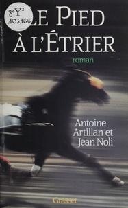 Antoine Artillan et Jean Noli - Le Pied à l'étrier.