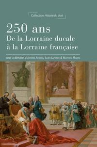 Antoine Astaing et Julien Lapointe - 250 ans - De la Lorraine ducale à la Lorraine française.