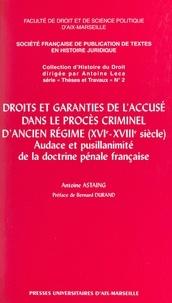 Antoine Astaing - Droits et garenties de l'accusé dans le procès criminel d'Ancien Régime XVIe et XVIIIe siècle : Audace et pusillanimité de la doctrine pénale française.