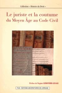 Antoine Astaing et François Lormant - Le juriste et la coutume - Du Moyen Age au Code civil.