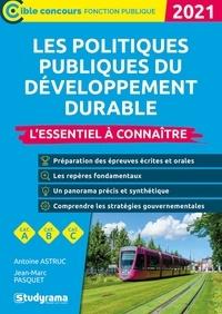 Antoine Astruc et Jean-Marc Pasquet - Les politiques publiques du développement durable - L'essentiel à connaître.