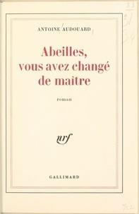 Antoine Audouard - Abeilles, vous avez changé de maître.