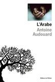 Antoine Audouard - L'Arabe.