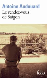 Antoine Audouard - Le rendez-vous de Saigon.