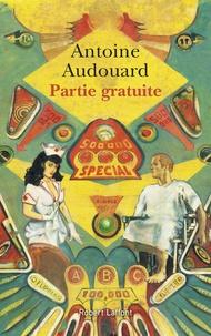 Antoine Audouard - Partie gratuite - Chronique d'un après coup (2012-2017).