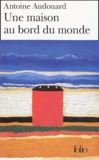 Antoine Audouard - Une maison au bord du monde.