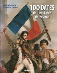 Antoine Auger et Dimitri Casali - 100 dates de l'histoire de France.
