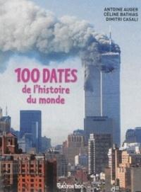 Antoine Auger et Céline Bathias - 100 dates de l'histoire du monde.