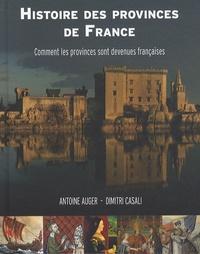 Antoine Auger et Dimitri Casali - Histoire des provinces de France - Comment les provinces sont devenues françaises.
