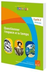 Antoine Auger et Emmanuel Guimberteau - Questionner l'espace et le temps Cycle 2 (CP/CE1/CE2).