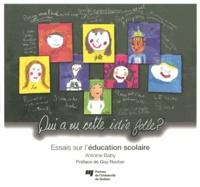 Antoine Baby - Qui a eu cette idée folle ? - Essai sur l'éducation scolaire.