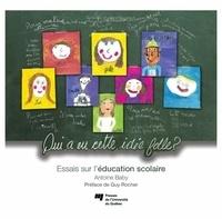 Antoine Baby - Qui a eu cette idée folle ? - Essais sur l'éducation scolaire.