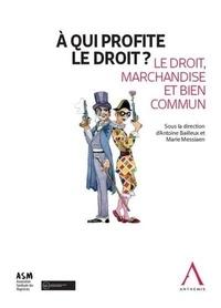 Antoine Bailleux et Marie Messiaen - A qui profite le droit ? - Le droit, marchandise et bien commun.