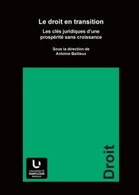 Antoine Bailleux - Le droit en transition - Les clés juridiques d'une prospérité sans croissance.