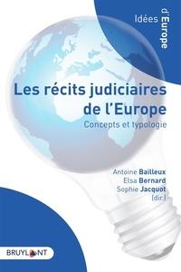 Antoine Bailleux et Elsa Bernard - Les récits judiciaires de l'Europe - Concepts et typologie.