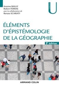 Antoine Bailly et Robert Ferras - Eléments d'épistémologie de la géographie - 3e éd..