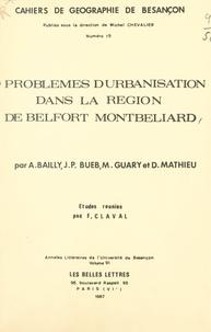 Antoine Bailly et Jean-Pierre Bueb - Problèmes d'urbanisation dans la région de Belfort Montbéliard.