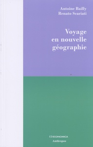 Antoine Bailly et Renato Scariati - Voyage en nouvelle géographie.