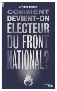 Antoine Baltier - Comment devient-on électeur du Front national ?.