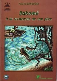 Antoine Bangoura - Bakomê à la recherche de son père.
