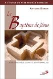 Antoine Baron - Le baptême de Jésus - Aux origines du rite baptismal.