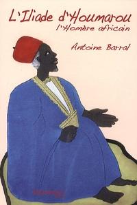 Antoine Barral - L'Iliade d'Houmarou - L'Homère africain.