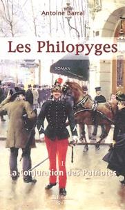 Antoine Barral - Les Philopyges Tome 1 : La conjuration des patriotes.