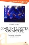 Antoine Bataille - Comment monter son groupe - Conception, répétitions, enregistrement.